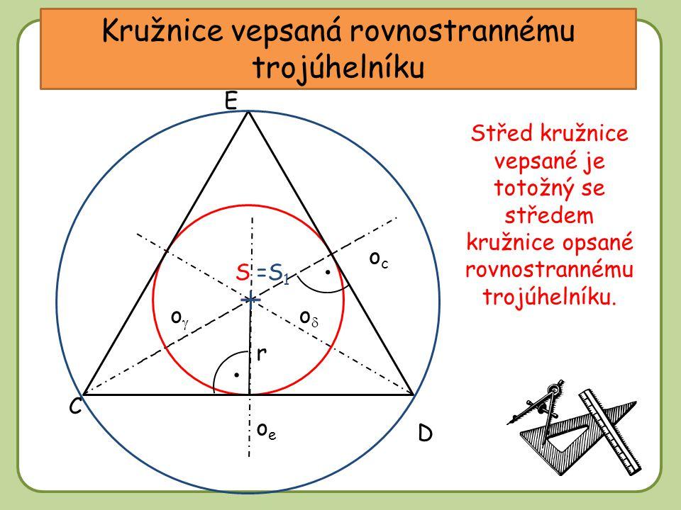 Kružnice vepsaná rovnostrannému trojúhelníku oo oo C E D Kde bude ležet střed kružnice vepsané rovnostrannému trojúhelníku.