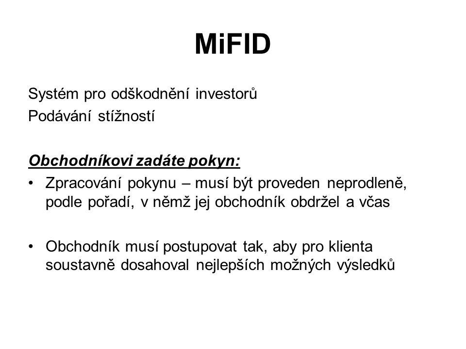 MiFID Systém pro odškodnění investorů Podávání stížností Obchodníkovi zadáte pokyn: Zpracování pokynu – musí být proveden neprodleně, podle pořadí, v němž jej obchodník obdržel a včas Obchodník musí postupovat tak, aby pro klienta soustavně dosahoval nejlepších možných výsledků
