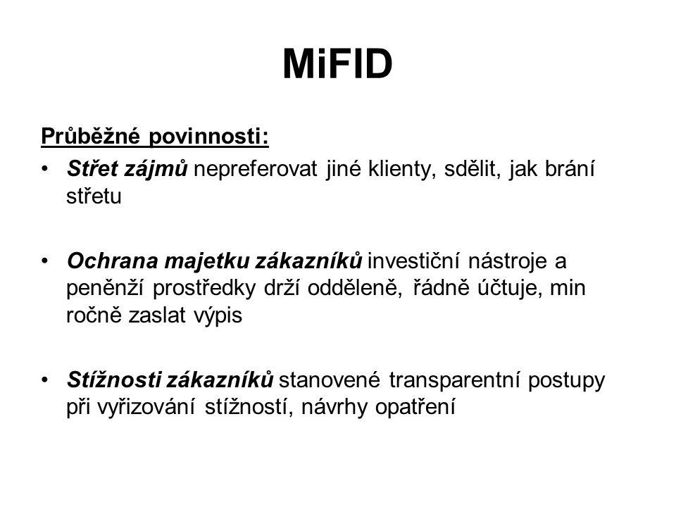 MiFID Průběžné povinnosti: Střet zájmů nepreferovat jiné klienty, sdělit, jak brání střetu Ochrana majetku zákazníků investiční nástroje a peněnží prostředky drží odděleně, řádně účtuje, min ročně zaslat výpis Stížnosti zákazníků stanovené transparentní postupy při vyřizování stížností, návrhy opatření