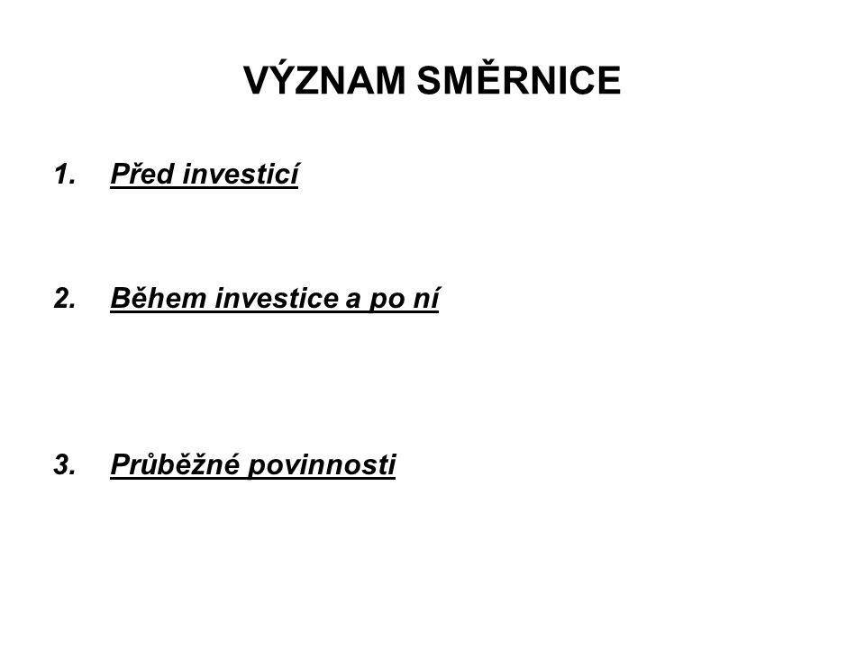 VÝZNAM SMĚRNICE 1.Před investicí 2.Během investice a po ní 3.Průběžné povinnosti