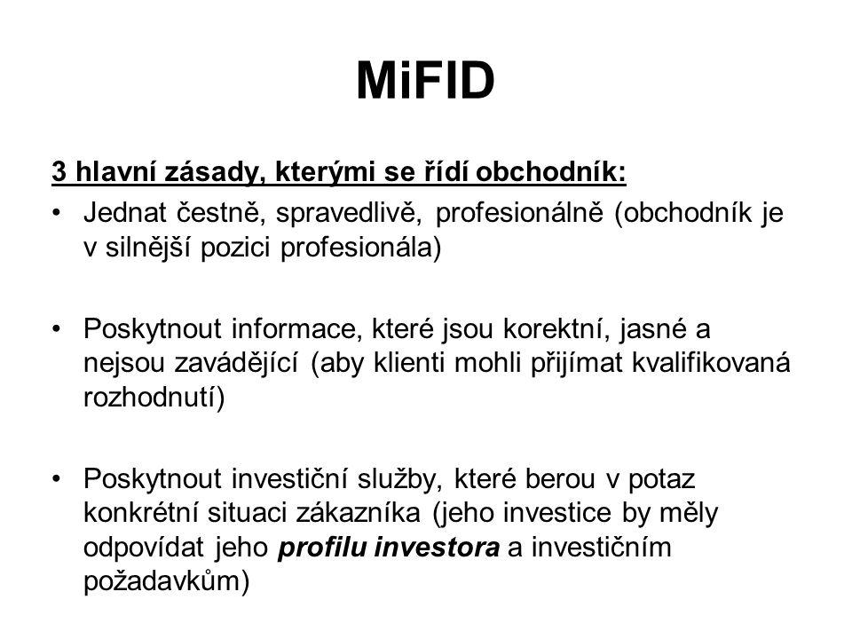 MiFID 3 hlavní zásady, kterými se řídí obchodník: Jednat čestně, spravedlivě, profesionálně (obchodník je v silnější pozici profesionála) Poskytnout i