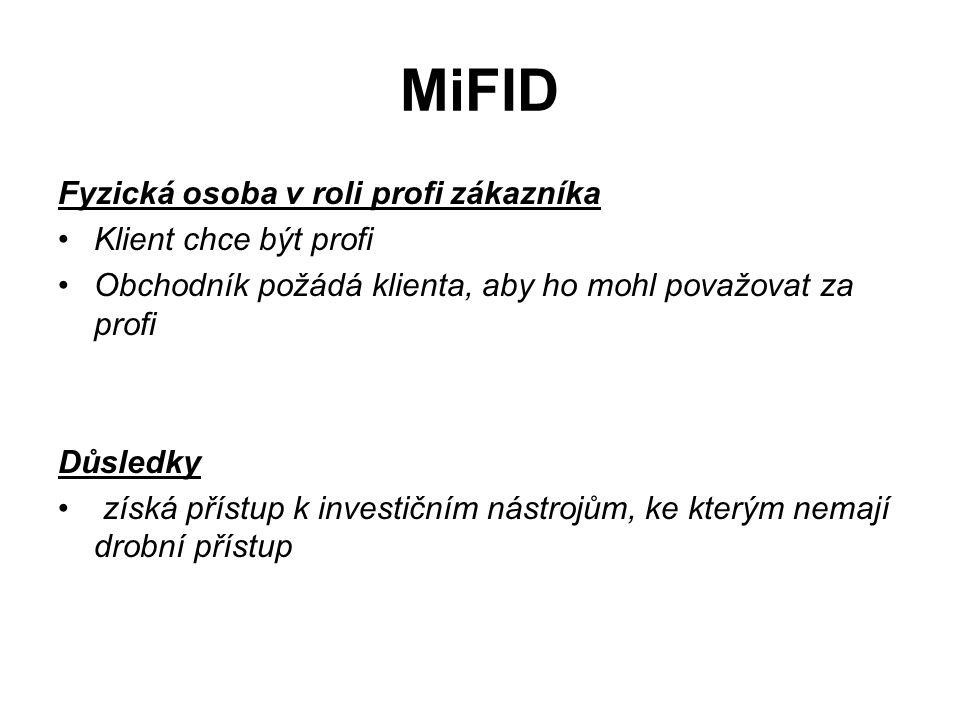 MiFID Fyzická osoba v roli profi zákazníka Klient chce být profi Obchodník požádá klienta, aby ho mohl považovat za profi Důsledky získá přístup k investičním nástrojům, ke kterým nemají drobní přístup