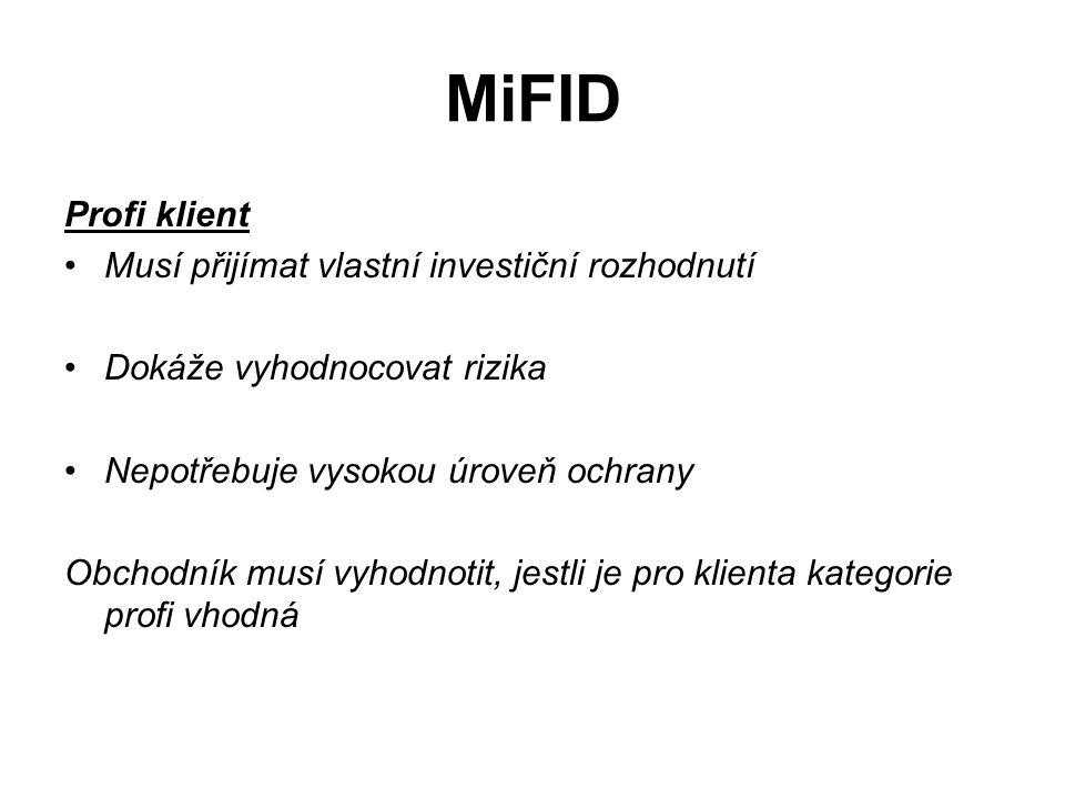 MiFID Profi klient Musí přijímat vlastní investiční rozhodnutí Dokáže vyhodnocovat rizika Nepotřebuje vysokou úroveň ochrany Obchodník musí vyhodnotit, jestli je pro klienta kategorie profi vhodná