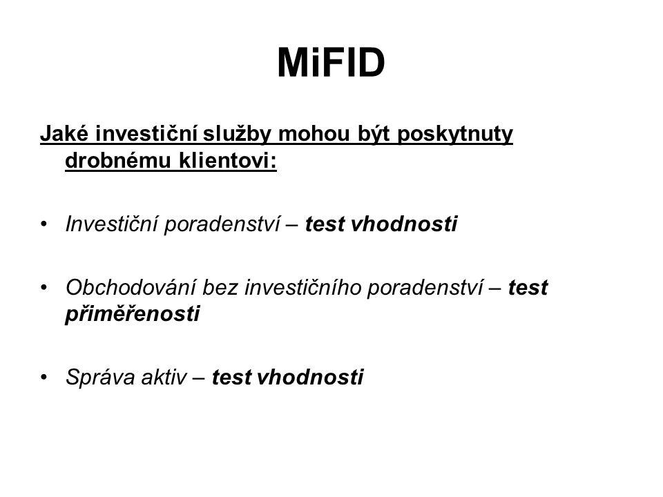 MiFID Jaké investiční služby mohou být poskytnuty drobnému klientovi: Investiční poradenství – test vhodnosti Obchodování bez investičního poradenství – test přiměřenosti Správa aktiv – test vhodnosti