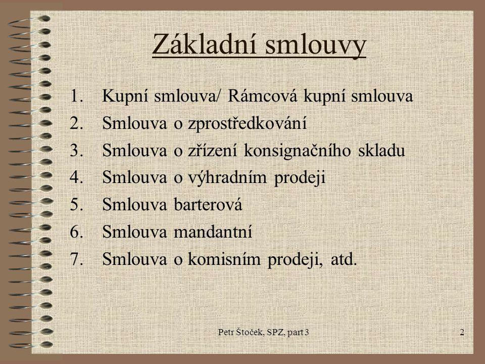 Petr Štoček, SPZ, part 32 Základní smlouvy 1.Kupní smlouva/ Rámcová kupní smlouva 2.Smlouva o zprostředkování 3.Smlouva o zřízení konsignačního skladu