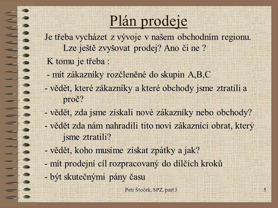 Petr Štoček, SPZ, part 35 Plán prodeje Je třeba vycházet z vývoje v našem obchodním regionu. Lze ještě zvyšovat prodej? Ano či ne ? K tomu je třeba :