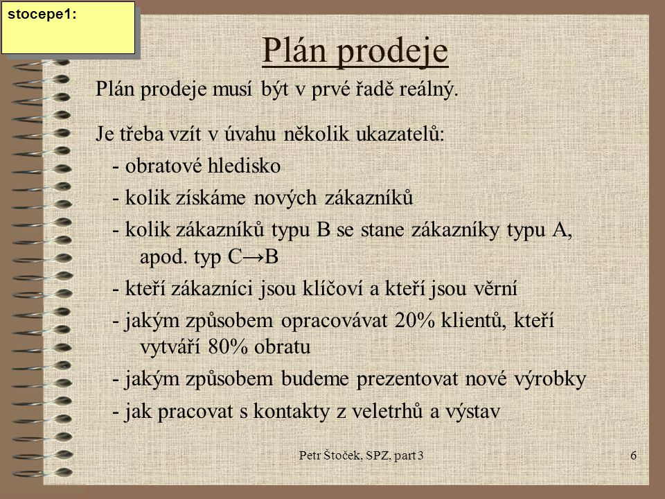 Petr Štoček, SPZ, part 36 Plán prodeje Plán prodeje musí být v prvé řadě reálný. Je třeba vzít v úvahu několik ukazatelů: - obratové hledisko - kolik