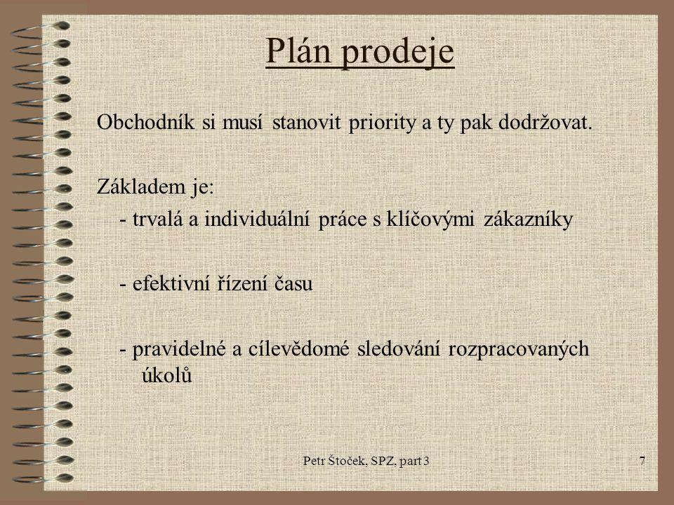 Petr Štoček, SPZ, part 37 Plán prodeje Obchodník si musí stanovit priority a ty pak dodržovat. Základem je: - trvalá a individuální práce s klíčovými