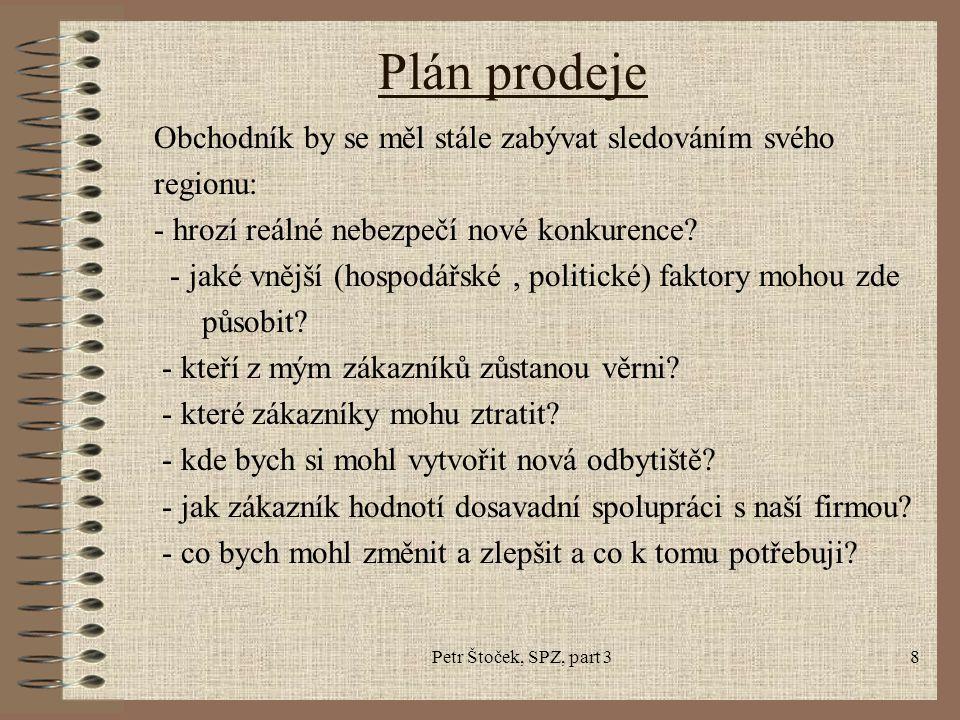 Petr Štoček, SPZ, part 38 Plán prodeje Obchodník by se měl stále zabývat sledováním svého regionu: - hrozí reálné nebezpečí nové konkurence? - jaké vn