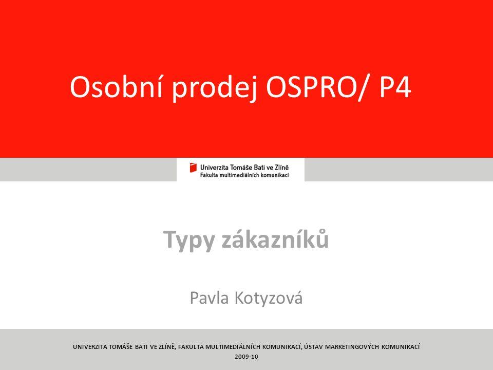 18 Osobní prodej OSPRO/ P4 Typy zákazníků Pavla Kotyzová UNIVERZITA TOMÁŠE BATI VE ZLÍNĚ, FAKULTA MULTIMEDIÁLNÍCH KOMUNIKACÍ, ÚSTAV MARKETINGOVÝCH KOMUNIKACÍ 2009-10