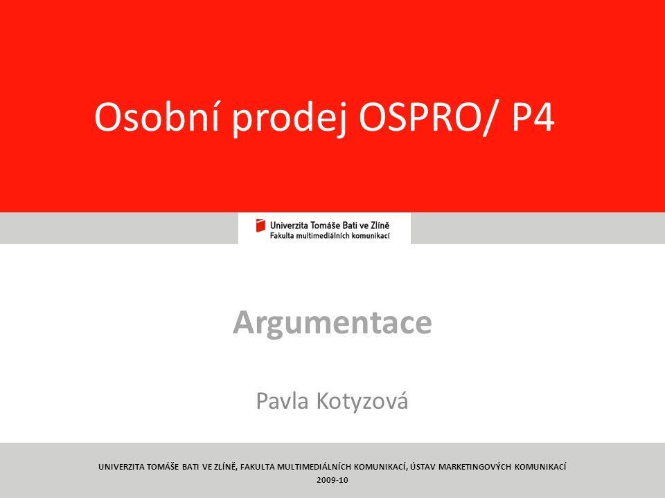 34 Osobní prodej OSPRO/ P4 Argumentace Pavla Kotyzová UNIVERZITA TOMÁŠE BATI VE ZLÍNĚ, FAKULTA MULTIMEDIÁLNÍCH KOMUNIKACÍ, ÚSTAV MARKETINGOVÝCH KOMUNIKACÍ 2009-10