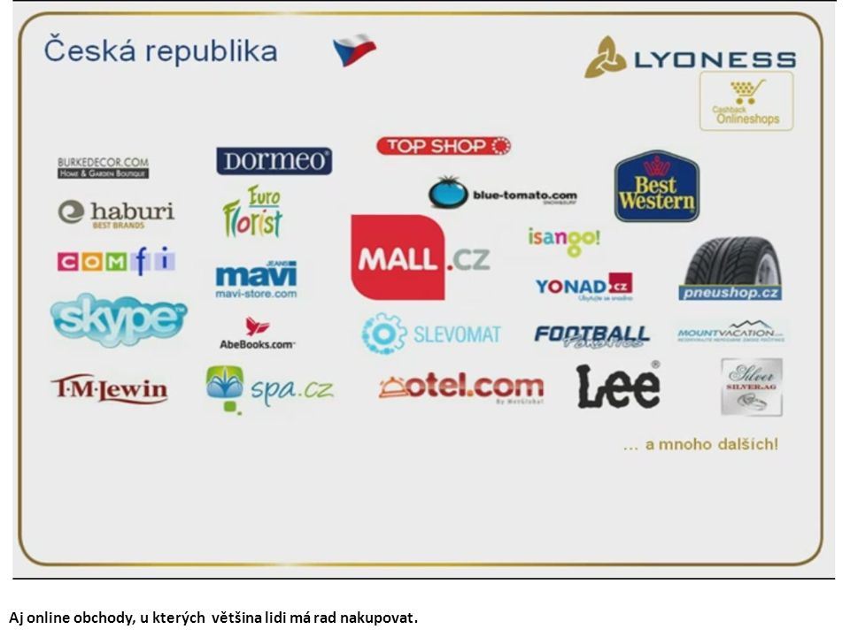 Zde vidíte vybrané společnosti které so obchodními partnerami Lyoness. A které nám vracejí část peněz za naše nákupy. Kolik ? Každý obchodník dává jin