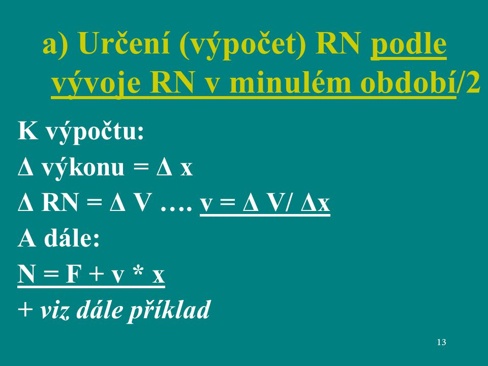 13 a) Určení (výpočet) RN podle vývoje RN v minulém období/2 K výpočtu: Δ výkonu = Δ x Δ RN = Δ V ….