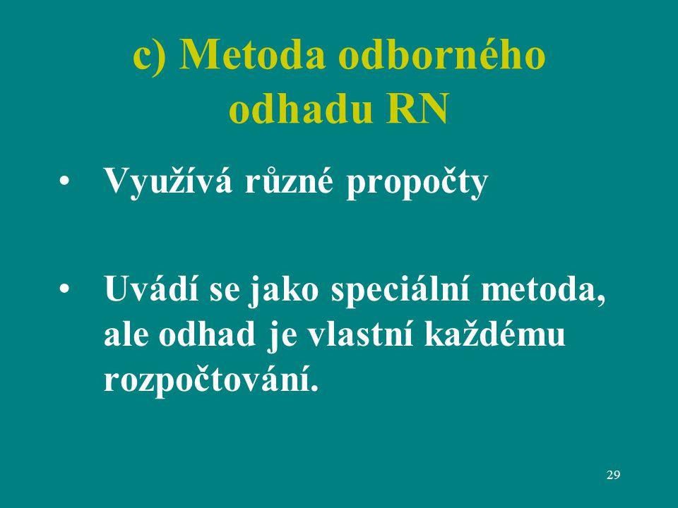 29 c) Metoda odborného odhadu RN Využívá různé propočty Uvádí se jako speciální metoda, ale odhad je vlastní každému rozpočtování.