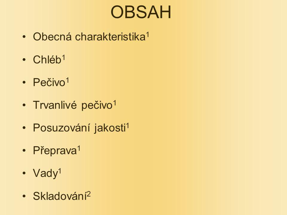 OBSAH Obecná charakteristika 1 Chléb 1 Pečivo 1 Trvanlivé pečivo 1 Posuzování jakosti 1 Přeprava 1 Vady 1 Skladování 2