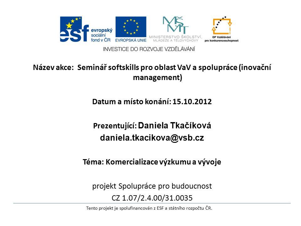 Název akce: Seminář softskills pro oblast VaV a spolupráce (inovační management) Datum a místo konání: 15.10.2012 Prezentující: Daniela Tkačíková dani