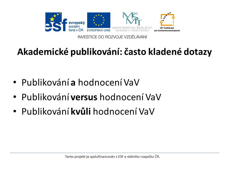 Akademické publikování: často kladené dotazy Publikování a hodnocení VaV Publikování versus hodnocení VaV Publikování kvůli hodnocení VaV Tento projekt je spolufinancován z ESF a státního rozpočtu ČR.