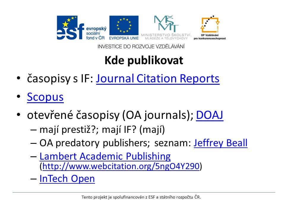 Kde publikovat časopisy s IF: Journal Citation ReportsJournal Citation Reports Scopus otevřené časopisy (OA journals); DOAJDOAJ – mají prestiž ; mají IF.