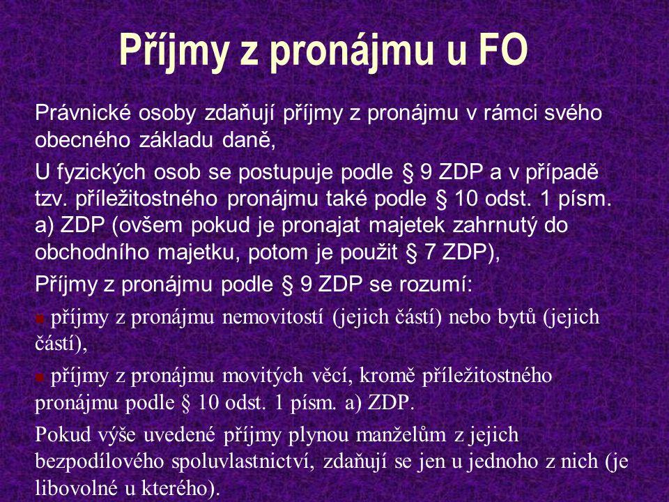 Příjmy z pronájmu u FO Právnické osoby zdaňují příjmy z pronájmu v rámci svého obecného základu daně, U fyzických osob se postupuje podle § 9 ZDP a v případě tzv.