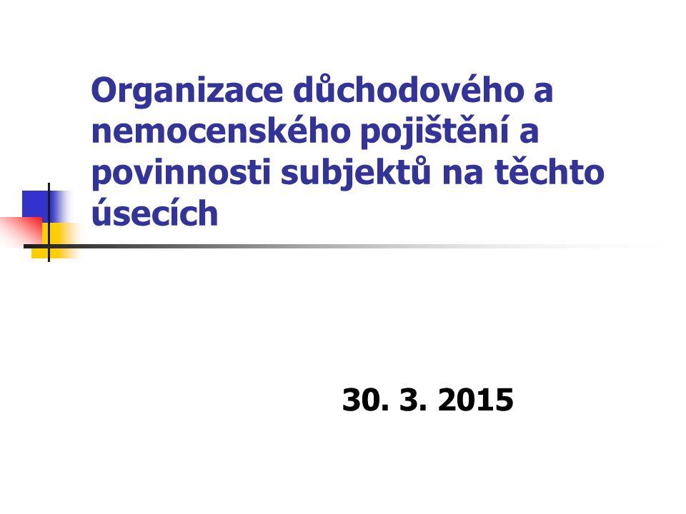 Organizace důchodového a nemocenského pojištění a povinnosti subjektů na těchto úsecích 30. 3. 2015