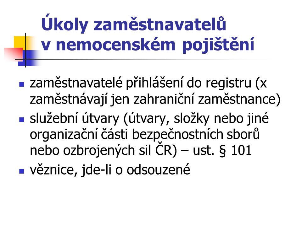 Úkoly zaměstnavatelů v nemocenském pojištění zaměstnavatelé přihlášení do registru (x zaměstnávají jen zahraniční zaměstnance) služební útvary (útvary