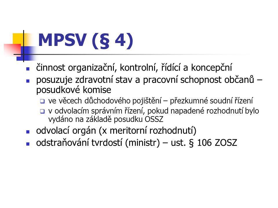 MPSV (§ 4) činnost organizační, kontrolní, řídící a koncepční posuzuje zdravotní stav a pracovní schopnost občanů – posudkové komise  ve věcech důcho