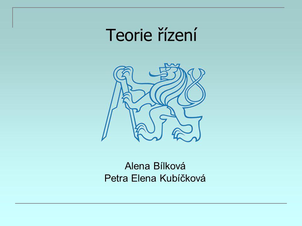 Teorie řízení Alena Bílková Petra Elena Kubíčková