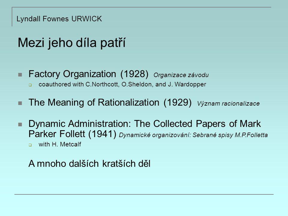 Mezi jeho díla patří Lyndall Fownes URWICK Factory Organization (1928) Organizace závodu  coauthored with C.Northcott, O.Sheldon, and J.