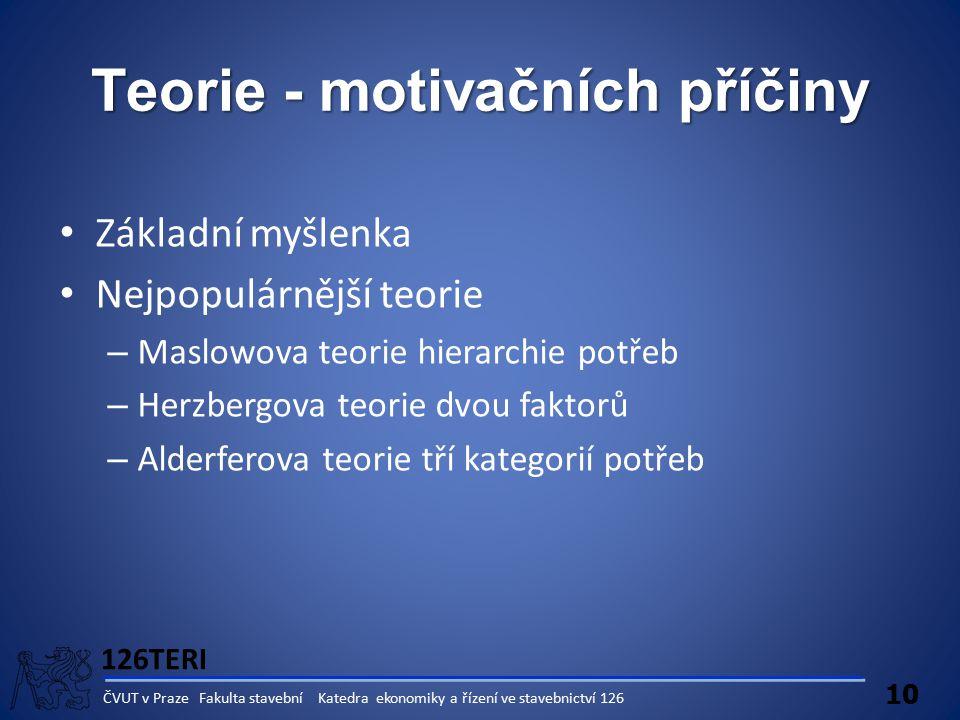 126TERI 10 ČVUT v Praze Fakulta stavební Katedra ekonomiky a řízení ve stavebnictví 126 Teorie - motivačních příčiny Základní myšlenka Nejpopulárnější