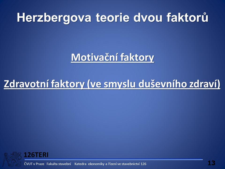 126TERI 13 ČVUT v Praze Fakulta stavební Katedra ekonomiky a řízení ve stavebnictví 126 Herzbergova teorie dvou faktorů Motivační faktory Zdravotní fa