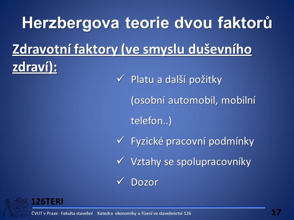 126TERI 17 ČVUT v Praze Fakulta stavební Katedra ekonomiky a řízení ve stavebnictví 126 Herzbergova teorie dvou faktorů Zdravotní faktory (ve smyslu d