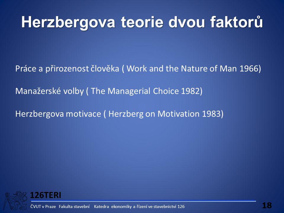 126TERI 18 ČVUT v Praze Fakulta stavební Katedra ekonomiky a řízení ve stavebnictví 126 Herzbergova teorie dvou faktorů Práce a přirozenost člověka (