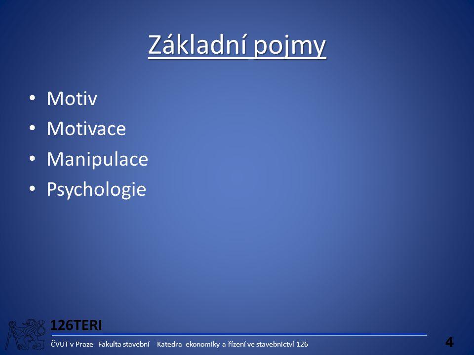 126TERI 4 ČVUT v Praze Fakulta stavební Katedra ekonomiky a řízení ve stavebnictví 126 Základnípojmy Základní pojmy Motiv Motivace Manipulace Psycholo