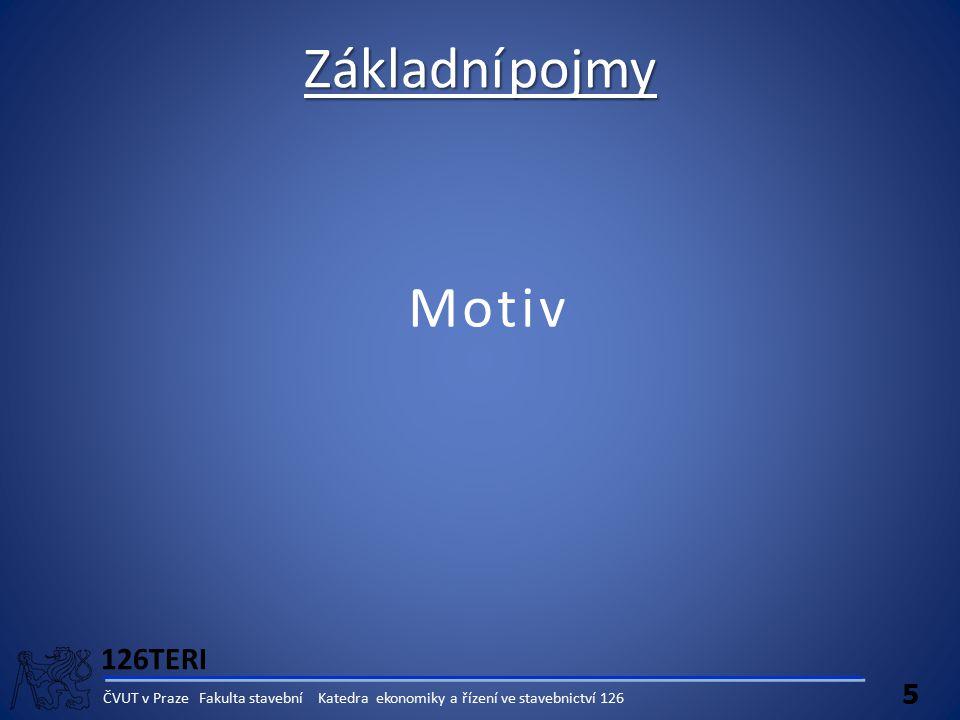 126TERI 5 ČVUT v Praze Fakulta stavební Katedra ekonomiky a řízení ve stavebnictví 126 Motiv Základní pojmy