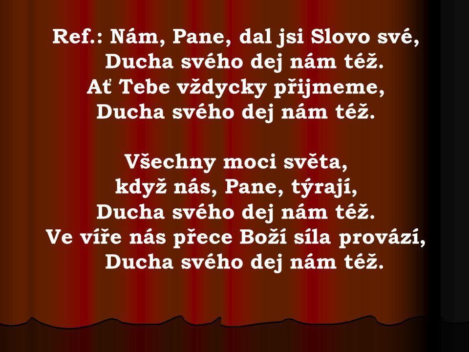 Ref.: Nám, Pane, dal jsi Slovo své, Ducha svého dej nám též.