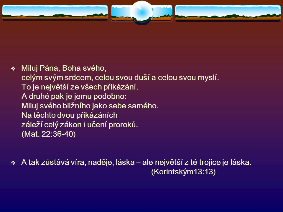  Biblický text - Starého zákona - velký význam pro židovskou tradici, tak i pro křesťanství  I řekl Bůh: Učiňme člověka, aby byl našim obrazem podle naší podoby.