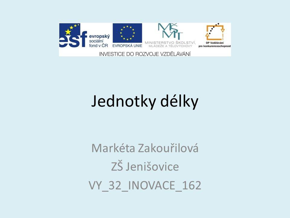 Jednotky délky Markéta Zakouřilová ZŠ Jenišovice VY_32_INOVACE_162