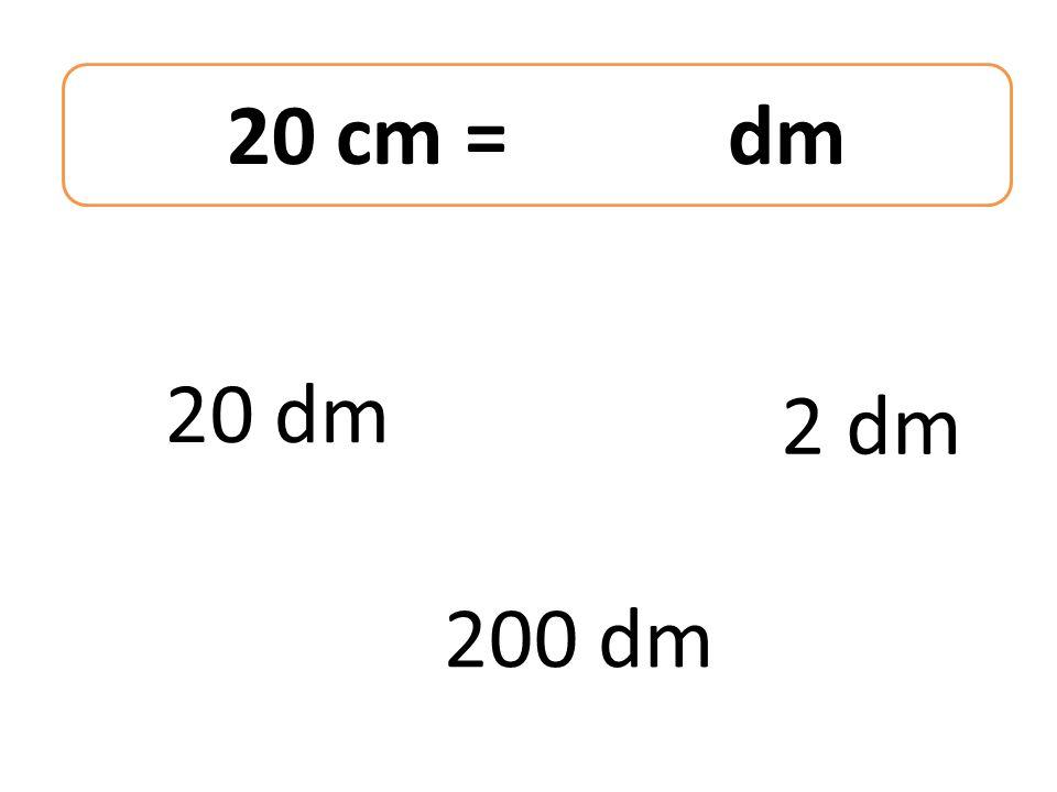 20 cm = dm 20 dm 200 dm 2 dm