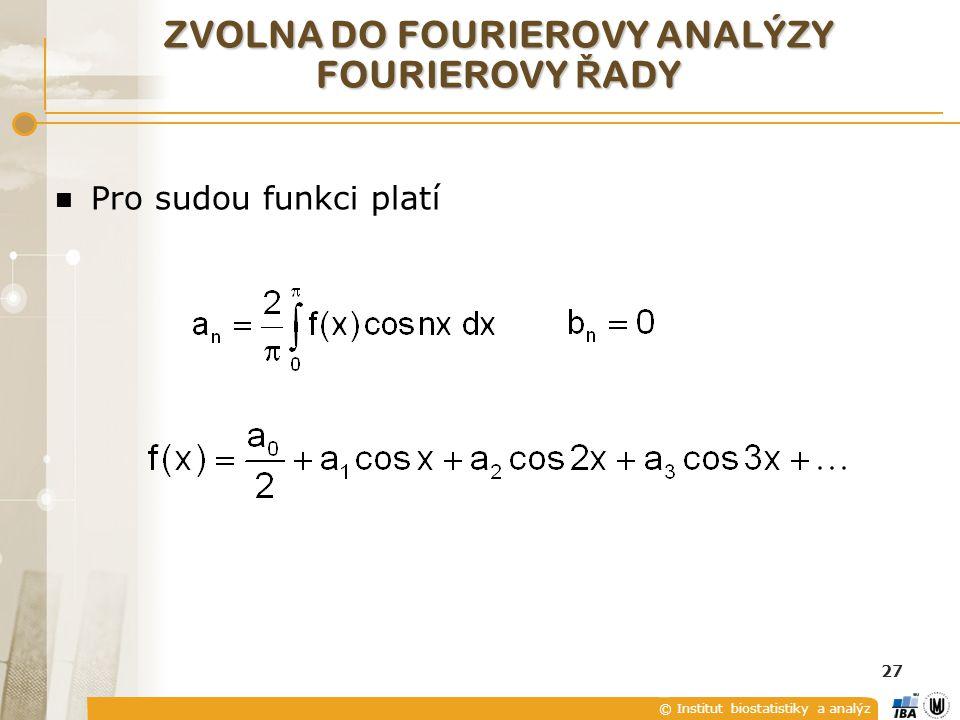 © Institut biostatistiky a analýz 27 ZVOLNA DO FOURIEROVY ANALÝZY FOURIEROVY Ř ADY Pro sudou funkci platí