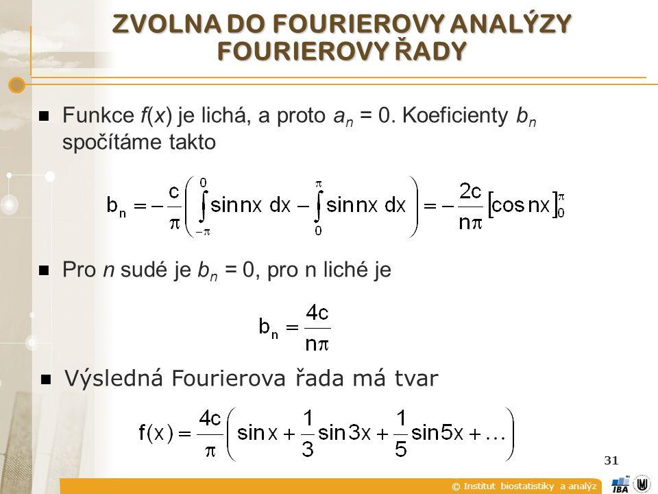 © Institut biostatistiky a analýz 31 ZVOLNA DO FOURIEROVY ANALÝZY FOURIEROVY Ř ADY Výsledná Fourierova řada má tvar Funkce f(x) je lichá, a proto a n = 0.