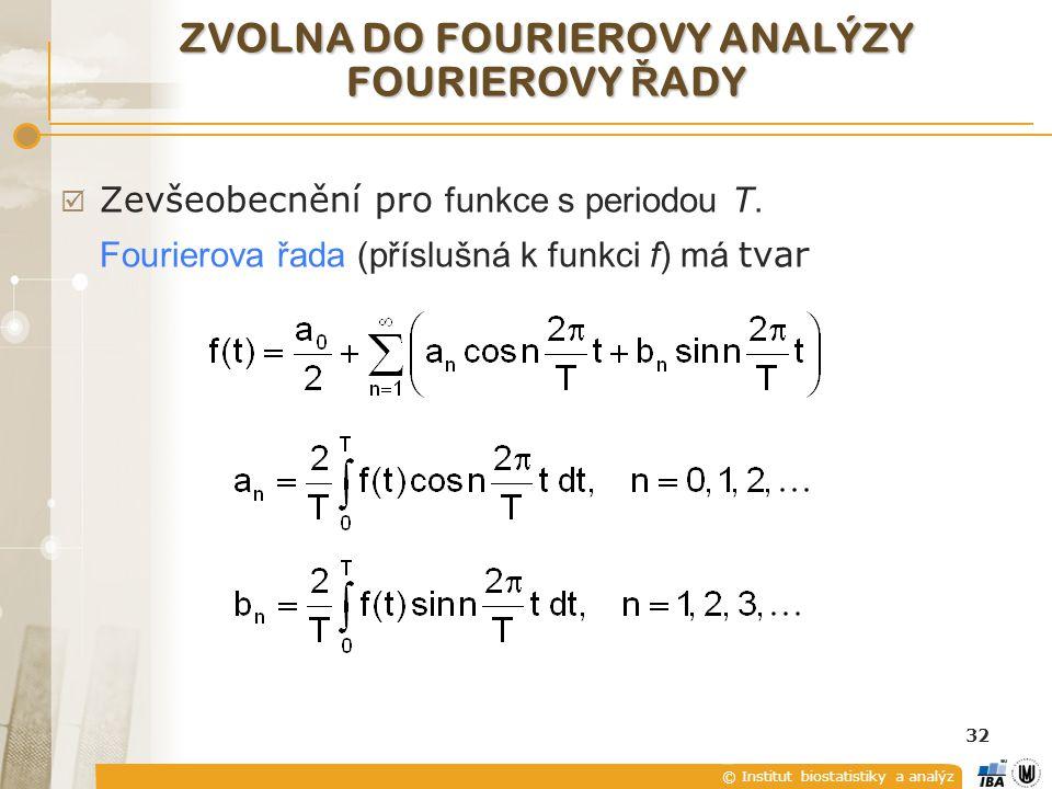 © Institut biostatistiky a analýz 32 ZVOLNA DO FOURIEROVY ANALÝZY FOURIEROVY Ř ADY  Zevšeobecnění pro funkce s periodou T.
