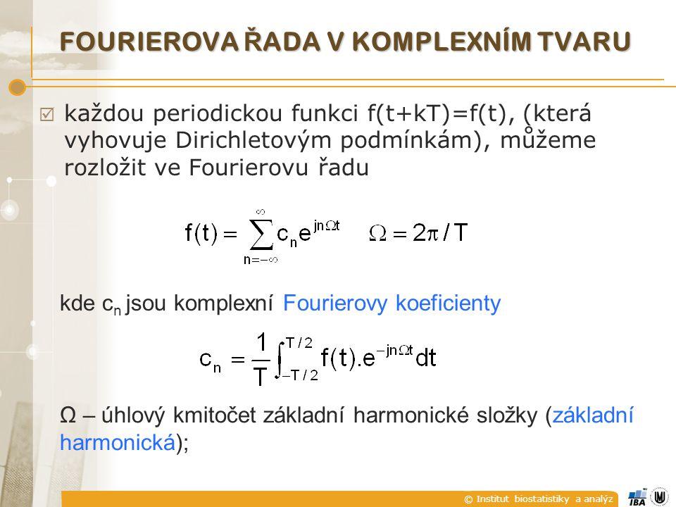 © Institut biostatistiky a analýz  každou periodickou funkci f(t+kT)=f(t), (která vyhovuje Dirichletovým podmínkám), můžeme rozložit ve Fourierovu řadu kde c n jsou komplexní Fourierovy koeficienty Ω – úhlový kmitočet základní harmonické složky (základní harmonická); FOURIEROVA Ř ADA V KOMPLEXNÍM TVARU