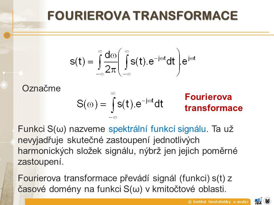 © Institut biostatistiky a analýz FOURIEROVA TRANSFORMACE Označme Fourierova transformace Funkci S(ω) nazveme spektrální funkcí signálu.