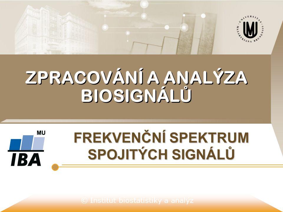 © Institut biostatistiky a analýz ZPRACOVÁNÍ A ANALÝZA BIOSIGNÁL Ů FREKVENČNÍ SPEKTRUM SPOJITÝCH SIGNÁLŮ