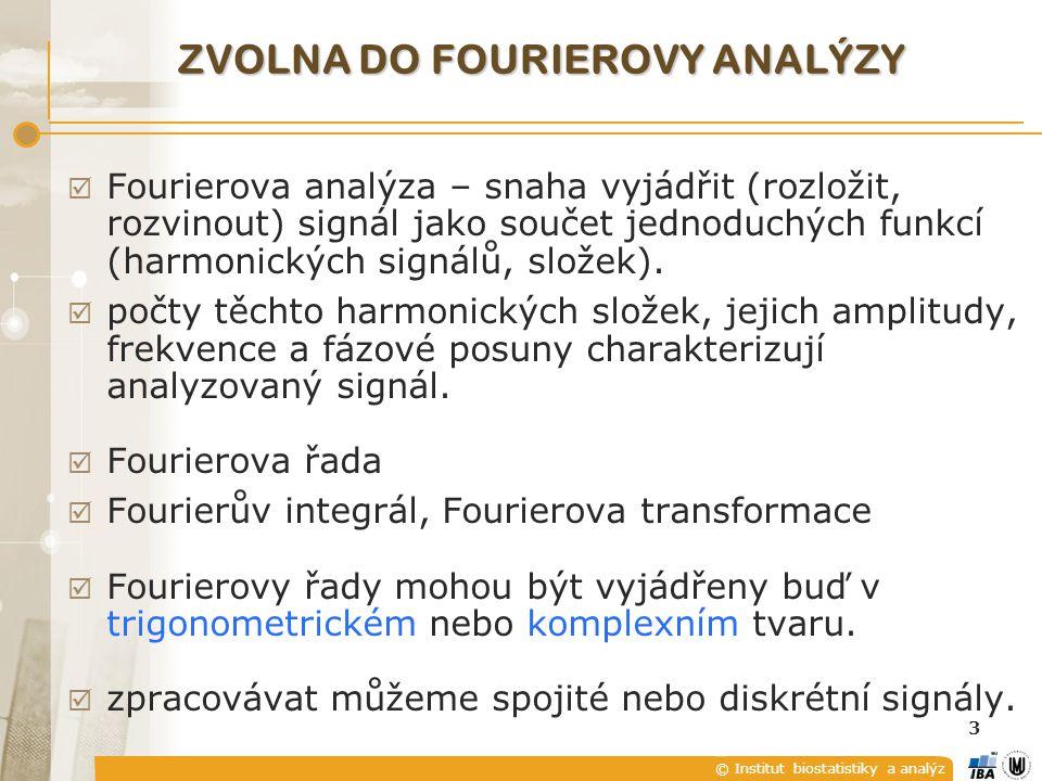 © Institut biostatistiky a analýz 3 ZVOLNA DO FOURIEROVY ANALÝZY  Fourierova analýza – snaha vyjádřit (rozložit, rozvinout) signál jako součet jednoduchých funkcí (harmonických signálů, složek).