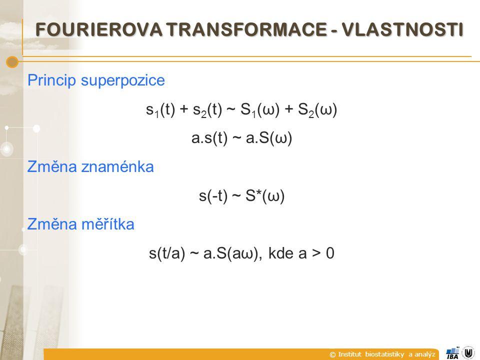 © Institut biostatistiky a analýz Princip superpozice s 1 (t) + s 2 (t) ~ S 1 (ω) + S 2 (ω) a.s(t) ~ a.S(ω) Změna znaménka s(-t) ~ S*(ω) Změna měřítka s(t/a) ~ a.S(aω), kde a > 0 FOURIEROVA TRANSFORMACE - VLASTNOSTI