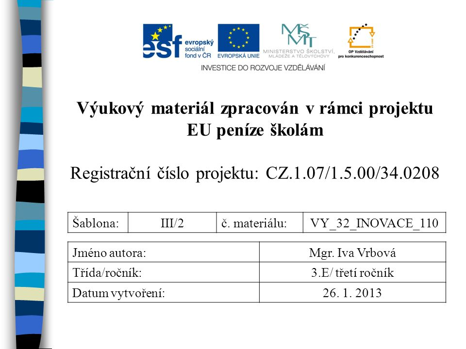Výukový materiál zpracován v rámci projektu EU peníze školám Registrační číslo projektu: CZ.1.07/1.5.00/34.0208 Šablona:III/2č.