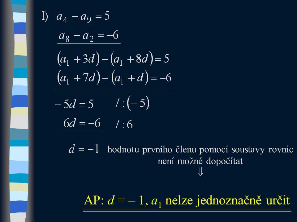 hodnotu prvního členu pomocí soustavy rovnic není možné dopočítat  AP: d = – 1, a 1 nelze jednoznačně určit