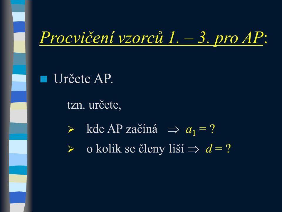 Určete AP. tzn. určete,  kde AP začíná  a 1 = ?  o kolik se členy liší  d = ? Procvičení vzorců 1. – 3. pro AP: