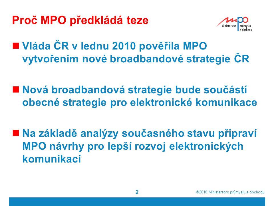  2010  Ministerstvo průmyslu a obchodu 2 Proč MPO předkládá teze Vláda ČR v lednu 2010 pověřila MPO vytvořením nové broadbandové strategie ČR Nová